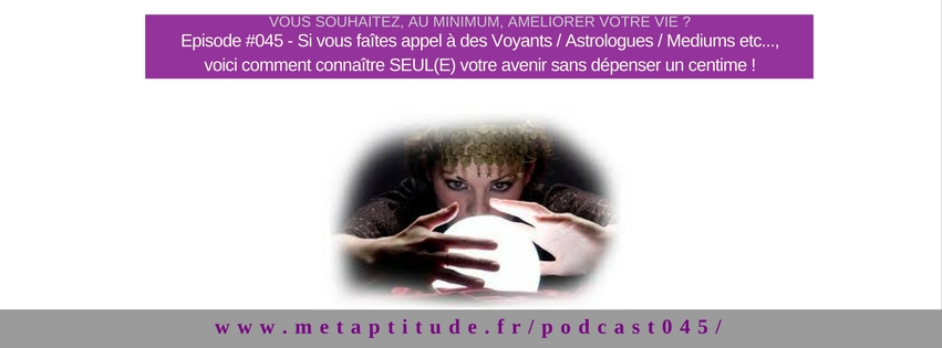 episode 045 si vous fa tes appel des voyants astrologues mediums etc voici comment. Black Bedroom Furniture Sets. Home Design Ideas